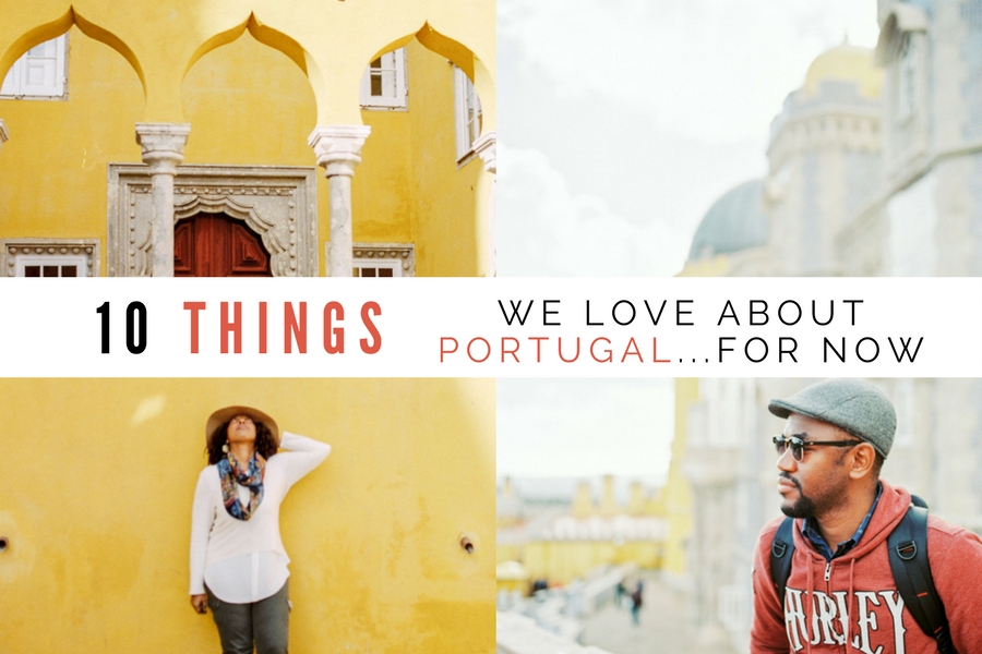 10 Things We Love About Portugal – For Now!